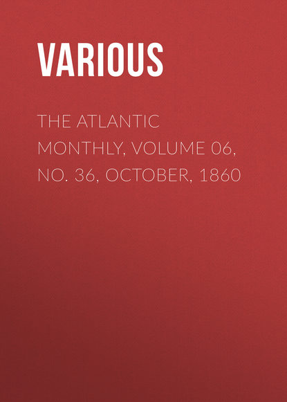 The Atlantic Monthly, Volume 06, No. 36, October, 1860