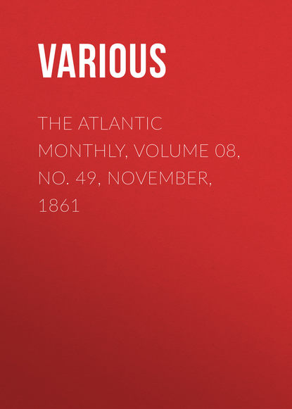 Various The Atlantic Monthly, Volume 08, No. 49, November, 1861 various the atlantic monthly volume 08 no 46 august 1861