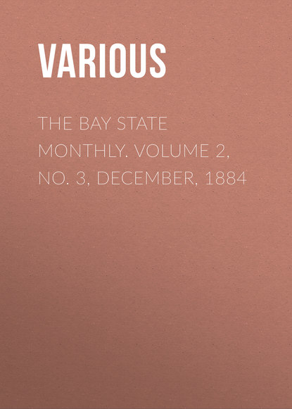 The Bay State Monthly. Volume 2, No. 3, December, 1884