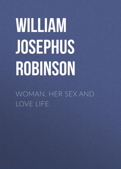 William Josephus Robinson Woman. Her Sex and Love Life william mallard language and love