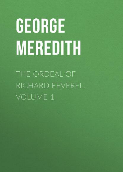 George Meredith The Ordeal of Richard Feverel. Volume 1 george meredith las tribulaciones de richard feverel