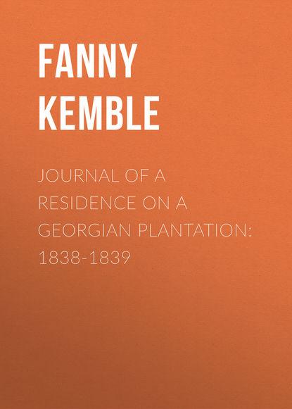 Fanny Kemble Journal of a Residence on a Georgian Plantation: 1838-1839 переписка цесаревича александра николаевича с императором николаем i 1838 1839