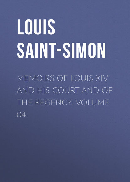 Memoirs of Louis XIV and His Court and of the Regency. Volume 04 фото