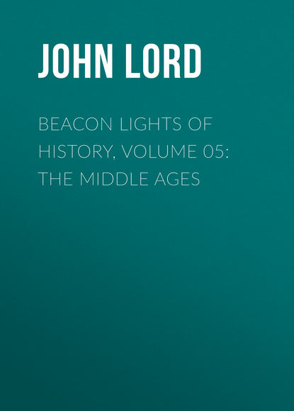 John Lord Beacon Lights of History, Volume 05: The Middle Ages john lord beacon lights of history volume 07 great women