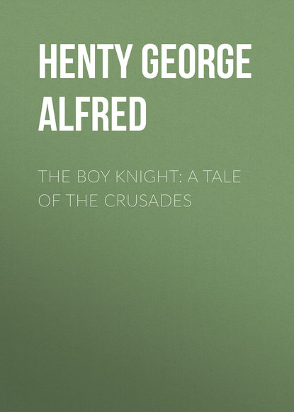 Henty George Alfred The Boy Knight: A Tale of the Crusades henty george alfred the dash for khartoum a tale of the nile expedition