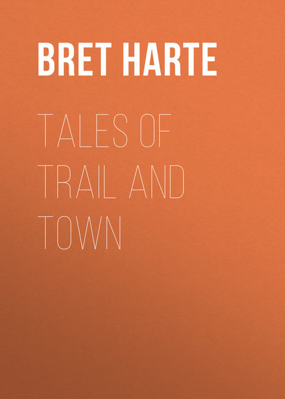 Bret Harte Tales of Trail and Town