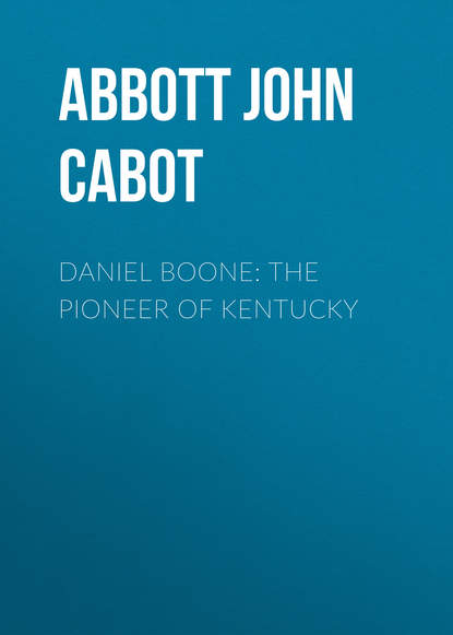 Abbott John Stevens Cabot Daniel Boone: The Pioneer of Kentucky abbott john stevens cabot the child at home the principles of filial duty familiarly illustrated