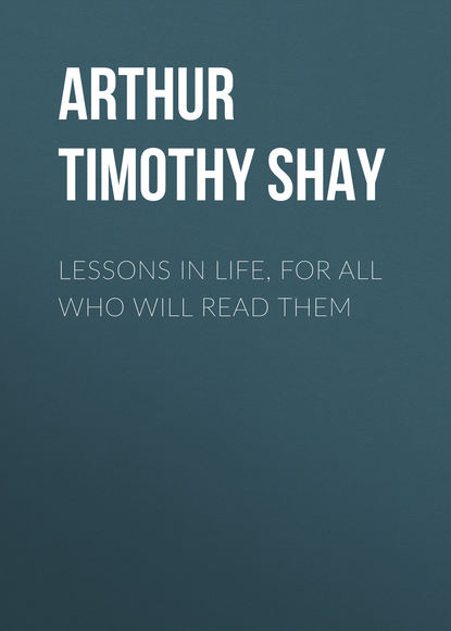 Arthur Timothy Shay Lessons in Life, for All Who Will Read Them недорого