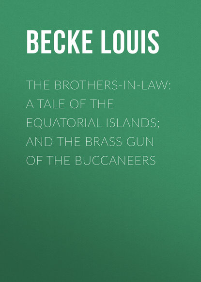 Becke Louis The Brothers-In-Law: A Tale Of The Equatorial Islands; and The Brass Gun Of The Buccaneers becke louis the naval pioneers of australia
