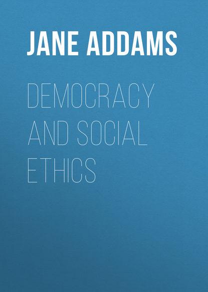 Jane Addams Democracy and Social Ethics jane addams democracy and social ethics