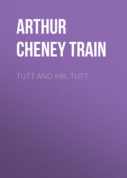 Arthur Cheney Train Tutt and Mr. Tutt недорого