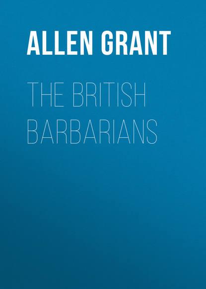 Allen Grant The British Barbarians allen grant paris grant allen s historical guides