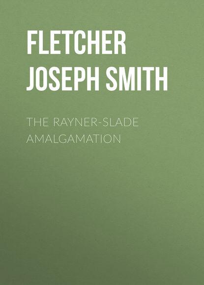 Fletcher Joseph Smith The Rayner-Slade Amalgamation fletcher joseph smith the borough treasurer