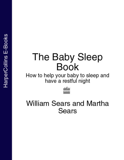 Martha Sears The Baby Sleep Book: How to help your baby to sleep and have a restful night the sleep solution