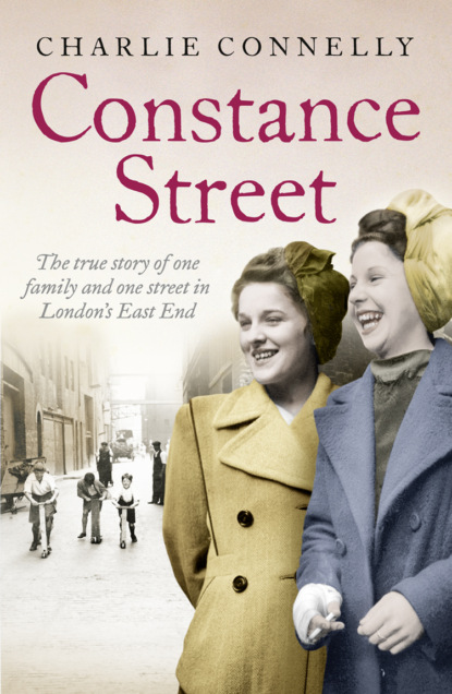 Charlie Connelly Constance Street: The true story of one family and one street in London's East End melanie mcgrath silvertown an east end family memoir