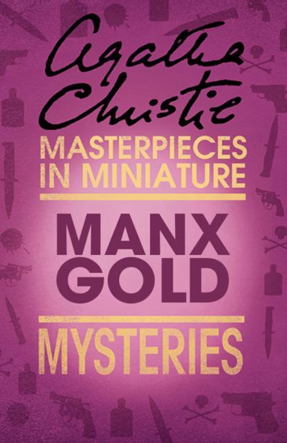 Агата Кристи Manx Gold: An Agatha Christie Short Story агата кристи next to a dog an agatha christie short story