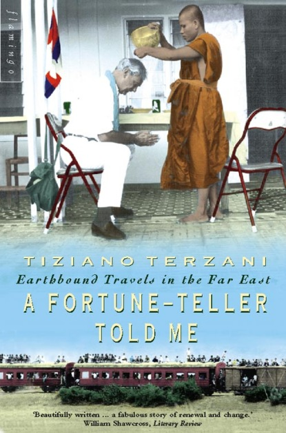 Tiziano Terzani A Fortune-Teller Told Me: Earthbound Travels in the Far East
