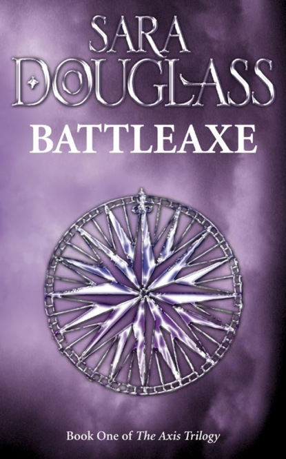 Sara Douglass Battleaxe: Book One of the Axis Trilogy sara douglass enchanter book two of the axis trilogy