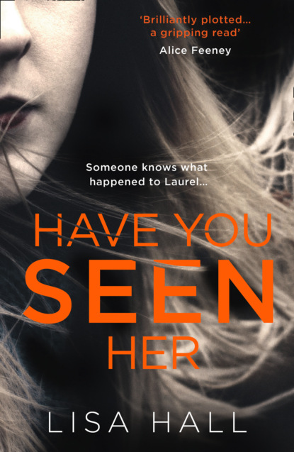 Lisa Hall Have You Seen Her: The new psychological thriller from bestseller Lisa Hall