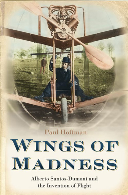 Paul Hoffman Wings of Madness: Alberto Santos-Dumont and the Invention of Flight paul hoffman wings of madness alberto santos dumont and the invention of flight