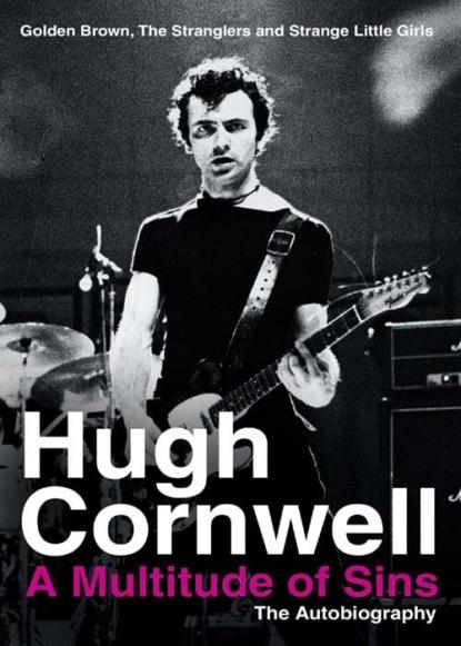 Hugh Cornwell A Multitude of Sins: Golden Brown, The Stranglers and Strange Little Girls susan kelly boston stranglers