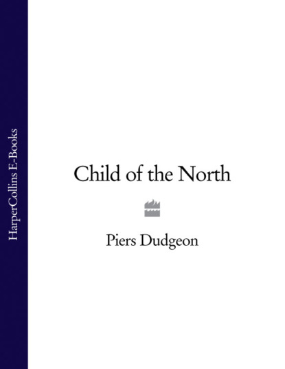 Piers Dudgeon Child of the North josephine cox the journey