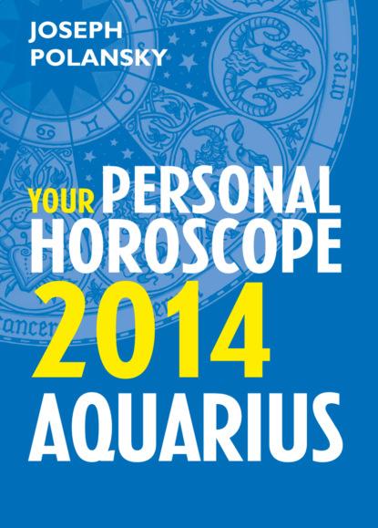 Joseph Polansky Aquarius 2014: Your Personal Horoscope joseph polansky virgo 2014 your personal horoscope