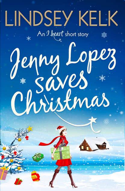 Jenny Lopez Saves Christmas: An I Heart Short Story