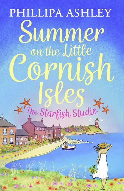 Phillipa Ashley Summer on the Little Cornish Isles: The Starfish Studio phillipa ashley confetti at the cornish café the perfect summer romance for 2018