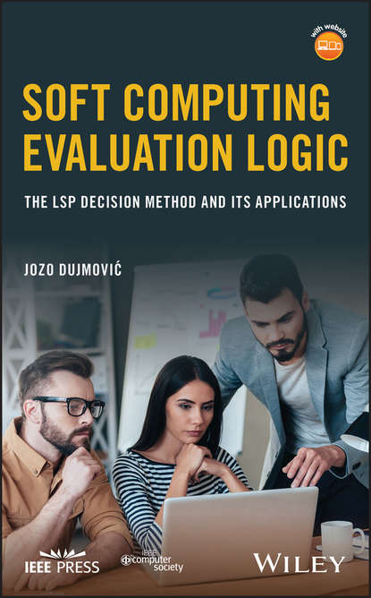 Jozo Dujmović Soft Computing Evaluation Logic. The LSP Decision Method and Its Applications analysis and biological evaluation of jordanian olive trees leaves