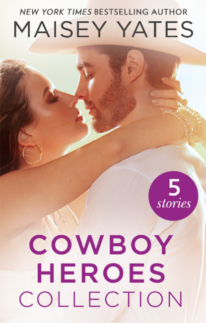 The Maisey Yates Collection : Cowboy Heroes: Take Me, Cowboy / Hold Me, Cowboy / Seduce Me, Cowboy / Claim Me, Cowboy / The Rancher's Baby фото
