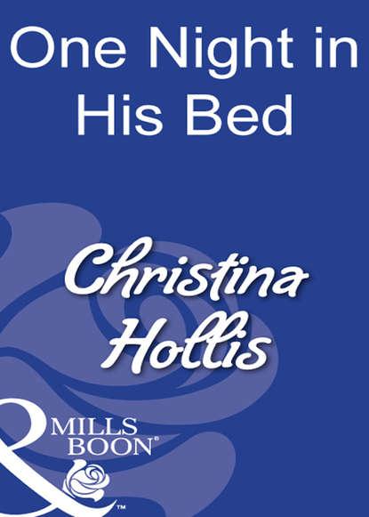 Christina Hollis One Night In His Bed недорого