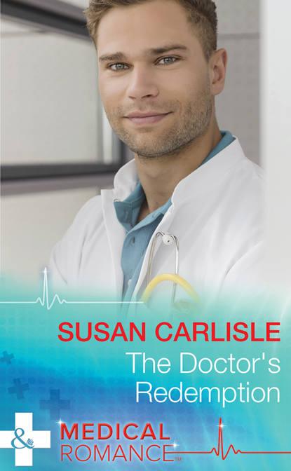 Susan Carlisle The Doctor's Redemption цена 2017