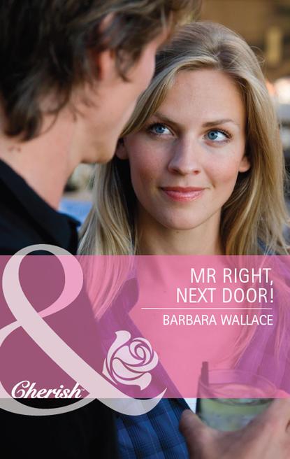 Barbara Wallace Mr Right, Next Door! barbara wallace mr right next door
