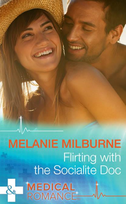 MELANIE MILBURNE Flirting with the Socialite Doc janice lynn flirting with the doc of her dreams