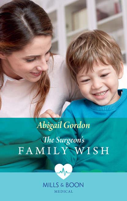 Abigail Gordon The Surgeon's Family Wish