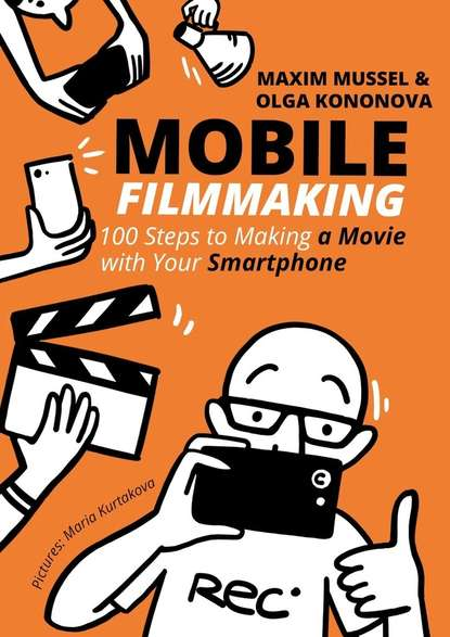 Mobile Filmmaking. 100 steps to making a movie with your smartphone фото