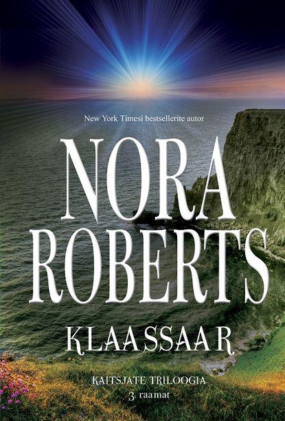 Нора Робертс Klaassaar. Kaitsjate triloogia 3. raamat