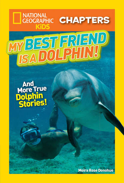 Moira Donohue Rose National Geographic Kids Chapters: My Best Friend is a Dolphin! недорого