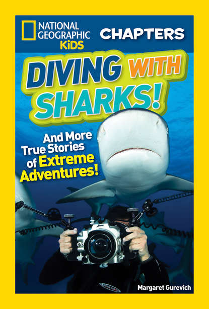 Margaret Gurevich National Geographic Kids Chapters: Diving With Sharks!: And More True Stories of Extreme Adventures! margaret a hagerman white kids