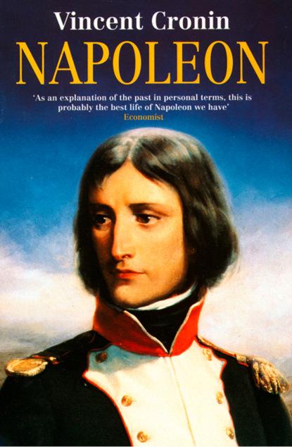 Фото - Vincent Cronin Napoleon adam zamoyski napoleon the man behind the myth