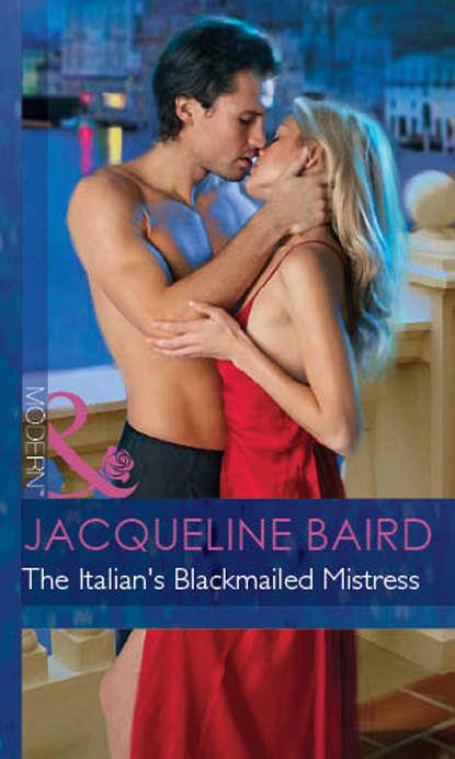 JACQUELINE BAIRD The Italian's Blackmailed Mistress sophie jacqueline свитер