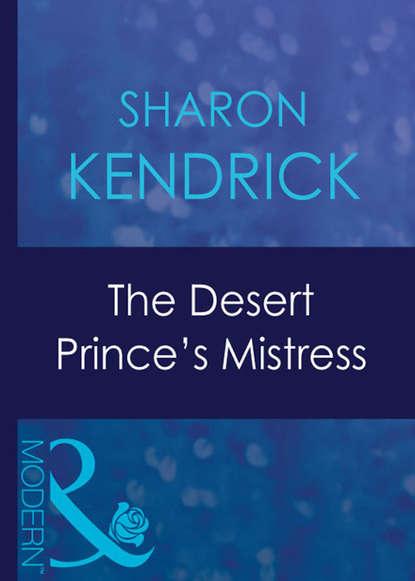 Sharon Kendrick The Desert Prince's Mistress sharon kendrick the desert king s virgin bride