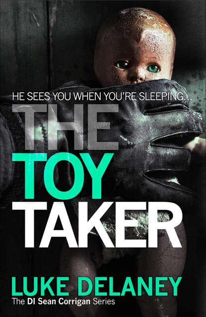 Фото - Luke Delaney The Toy Taker luke delaney di sean corrigan short story collection