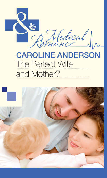 Caroline Anderson The Perfect Wife and Mother? caroline anderson best friend to wife and mother