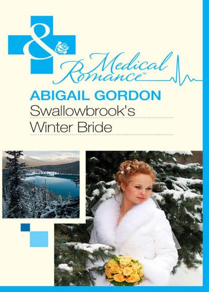 Abigail Gordon Swallowbrook's Winter Bride abigail gordon a baby for the village doctor