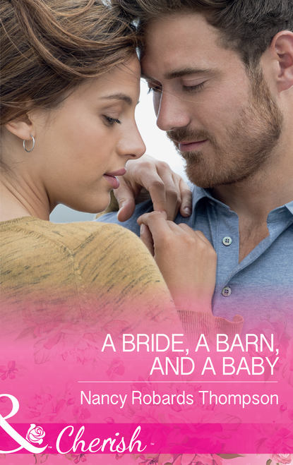 Nancy Thompson Robards A Bride, A Barn, And A Baby lucy gordon and the bride wore red
