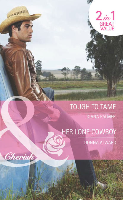 Diana Palmer Tough to Tame / Her Lone Cowboy: Tough to Tame diana palmer diana palmer christmas collection the rancher christmas cowboy a man of means true blue carrera s bride will of steel winter roses
