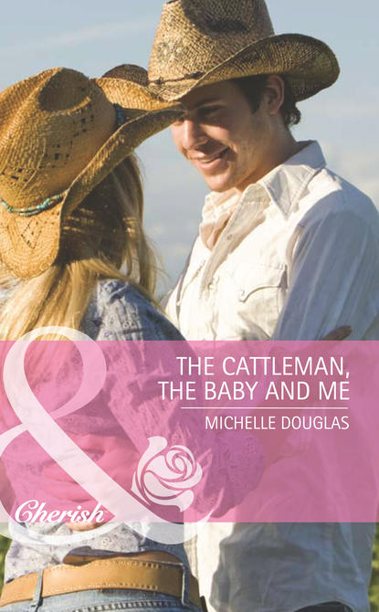 Michelle Douglas The Cattleman, The Baby and Me my daddy and me
