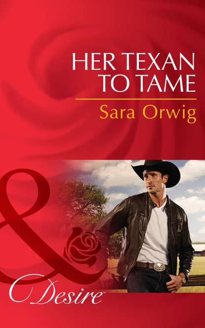 Sara Orwig Her Texan to Tame tame impala tame impala lonerism 2 lp